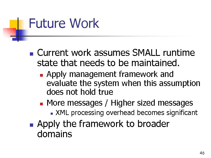 Future Work n Current work assumes SMALL runtime state that needs to be maintained.