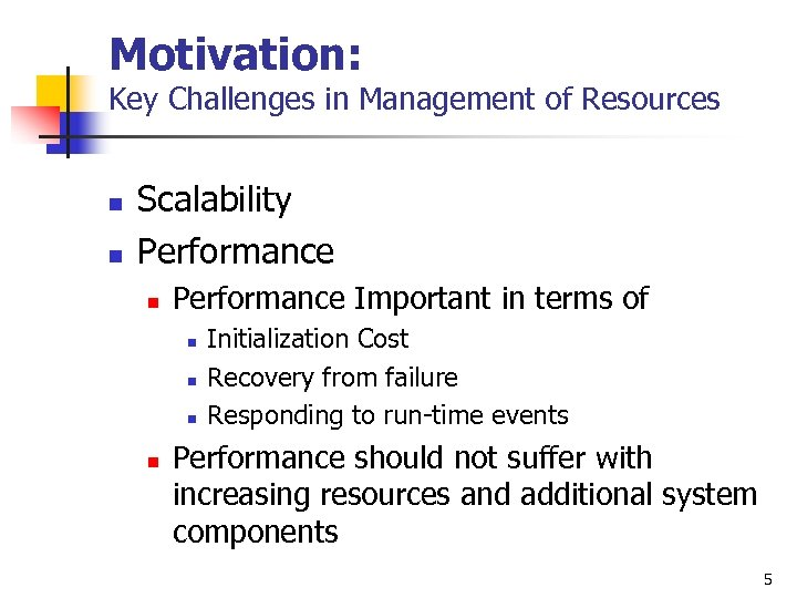 Motivation: Key Challenges in Management of Resources n n Scalability Performance n Performance Important