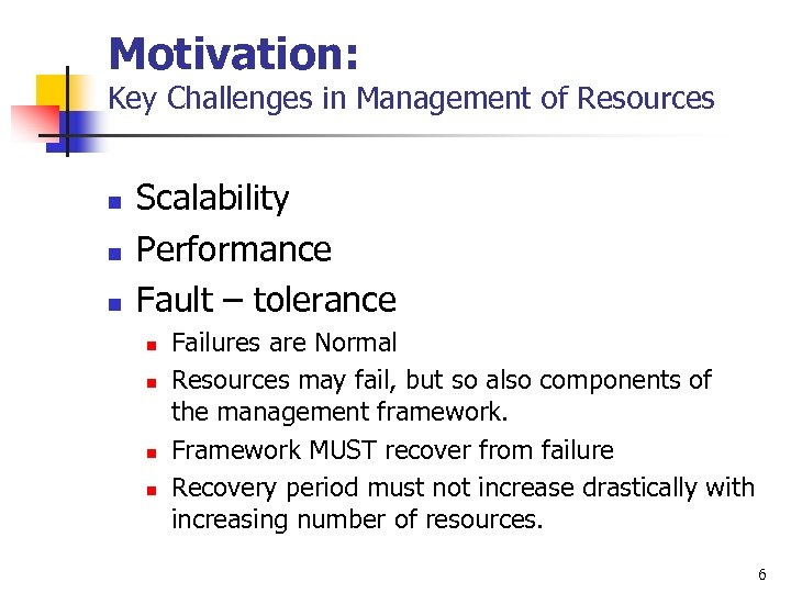 Motivation: Key Challenges in Management of Resources n n n Scalability Performance Fault –