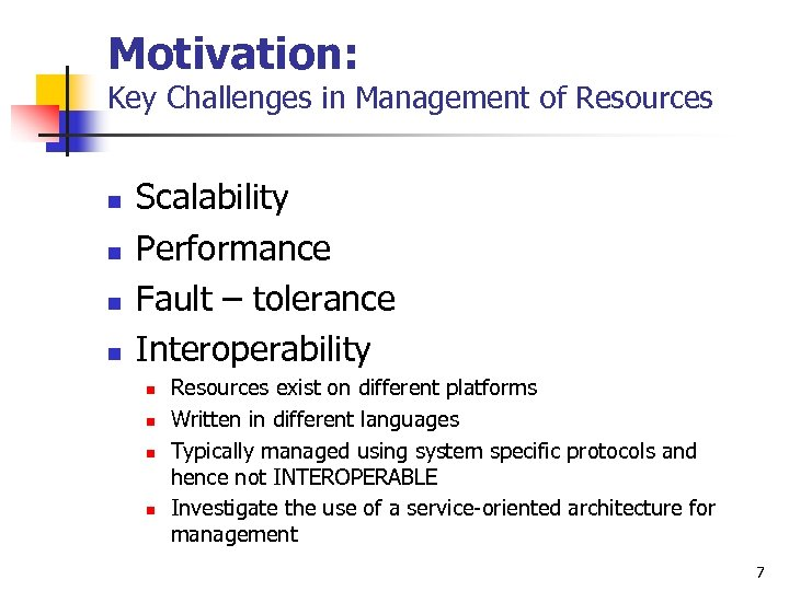 Motivation: Key Challenges in Management of Resources n n Scalability Performance Fault – tolerance