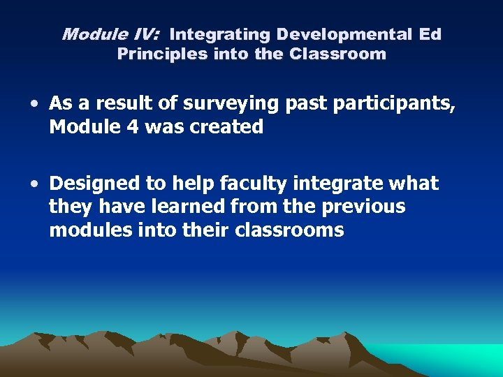 Module IV: Integrating Developmental Ed Principles into the Classroom • As a result of