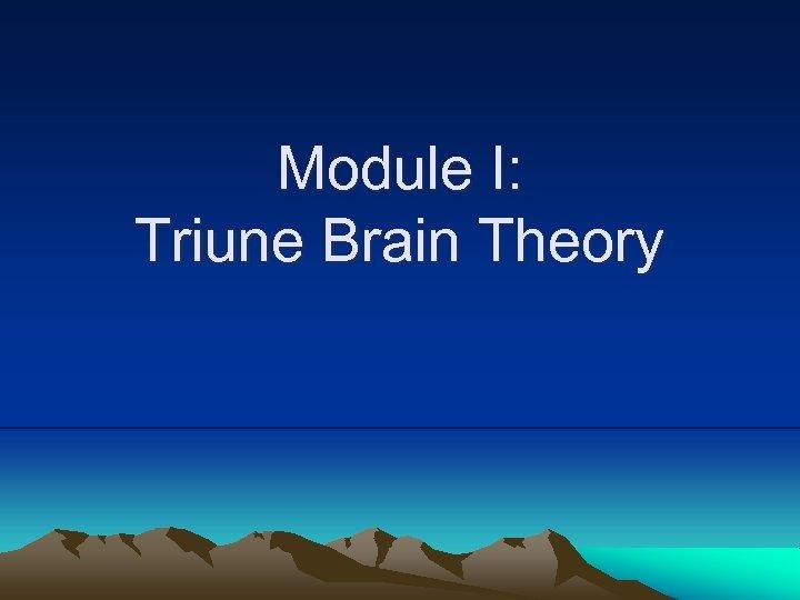 Module I: Triune Brain Theory