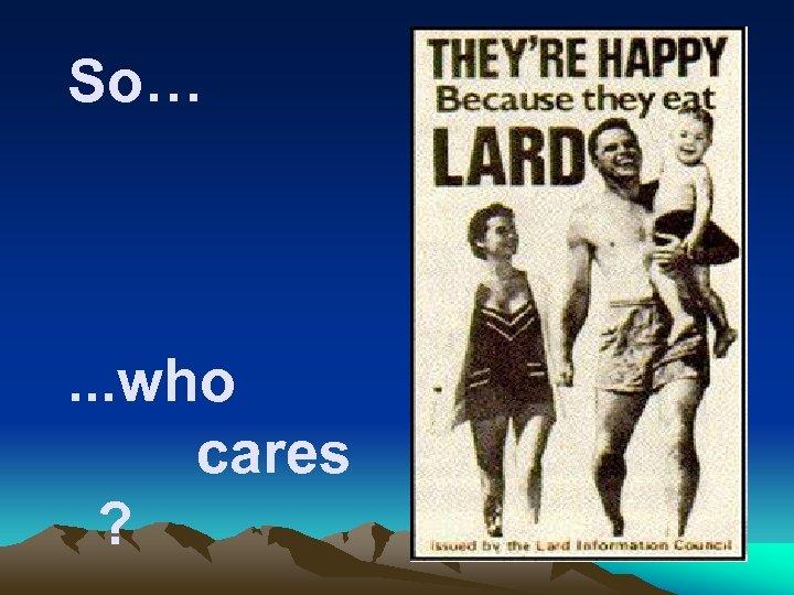 So… . . . who cares ?