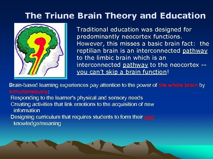 The Triune Brain Theory and Education Traditional education was designed for predominantly neocortex functions.