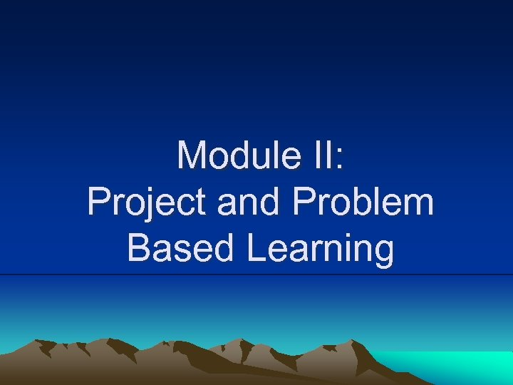 Module II: Project and Problem Based Learning
