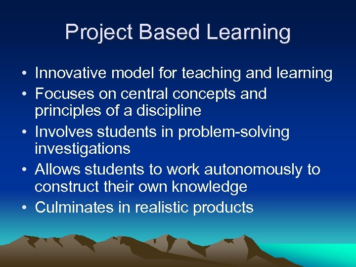 Project Based Learning • Innovative model for teaching and learning • Focuses on central