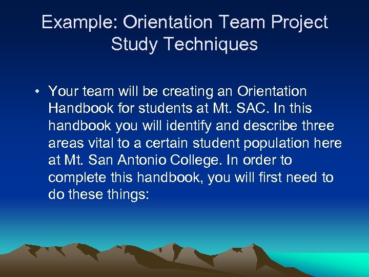 Example: Orientation Team Project Study Techniques • Your team will be creating an Orientation