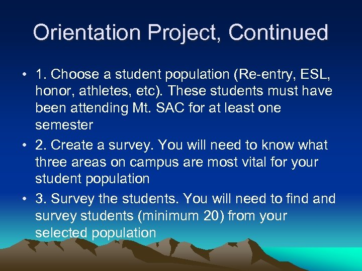 Orientation Project, Continued • 1. Choose a student population (Re-entry, ESL, honor, athletes, etc).