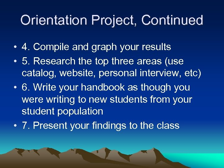 Orientation Project, Continued • 4. Compile and graph your results • 5. Research the