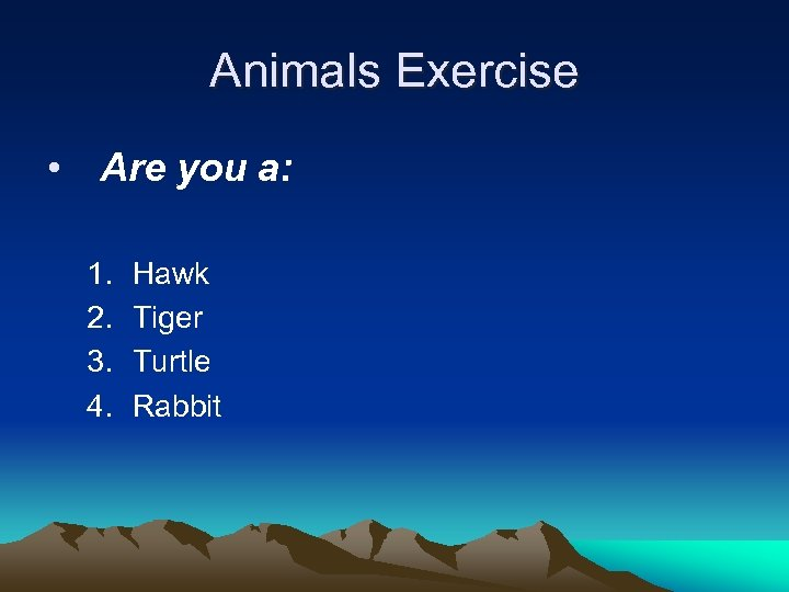 Animals Exercise • Are you a: 1. 2. 3. 4. Hawk Tiger Turtle Rabbit