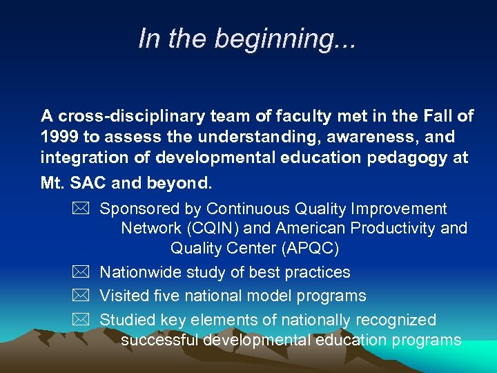 In the beginning. . . A cross-disciplinary team of faculty met in the Fall