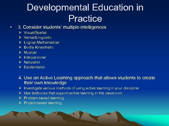 Developmental Education in Practice • 3. Consider students' multiple intelligences Ø Ø Ø Ø
