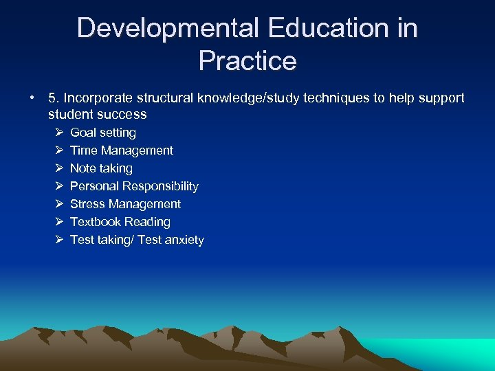 Developmental Education in Practice • 5. Incorporate structural knowledge/study techniques to help support student