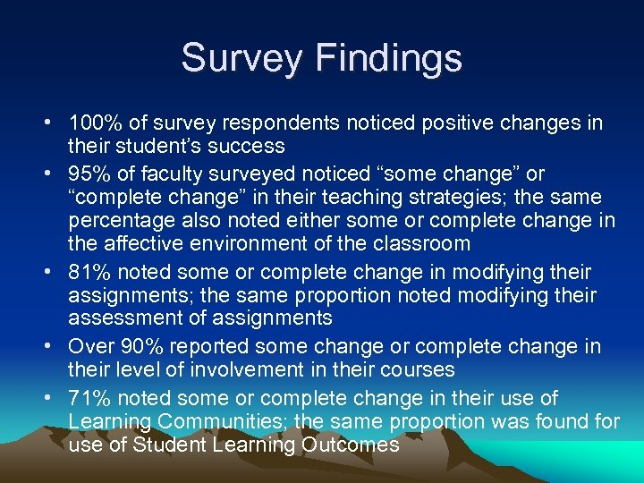 Survey Findings • 100% of survey respondents noticed positive changes in their student's success