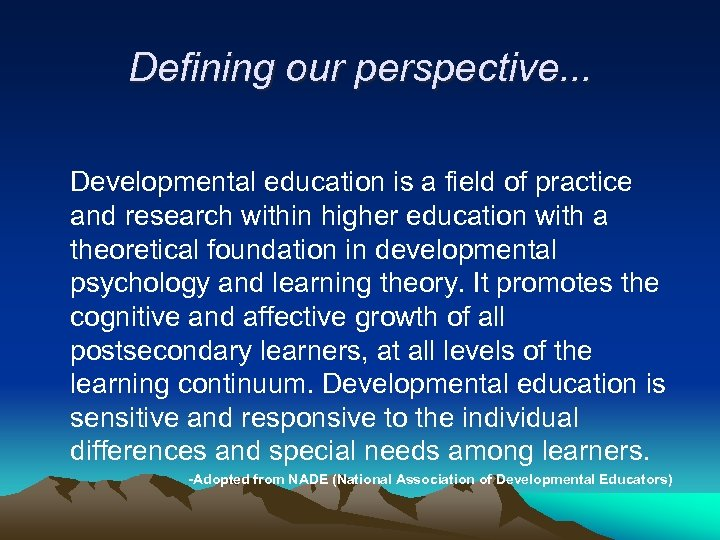 Defining our perspective. . . Developmental education is a field of practice and research