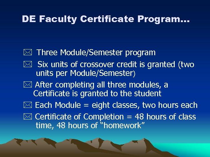 DE Faculty Certificate Program. . . * Three Module/Semester program * Six units of