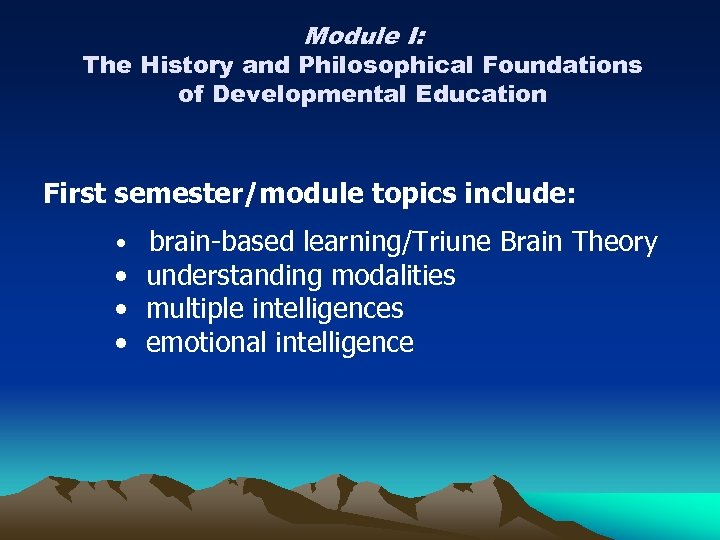 Module I: The History and Philosophical Foundations of Developmental Education First semester/module topics include: