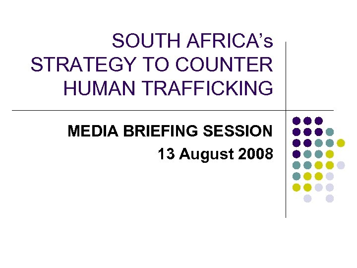 SOUTH AFRICA's STRATEGY TO COUNTER HUMAN TRAFFICKING MEDIA BRIEFING SESSION 13 August 2008