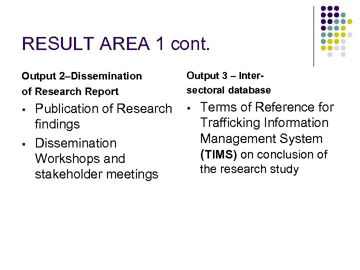 RESULT AREA 1 cont. Output 2–Dissemination of Research Report § § Publication of Research