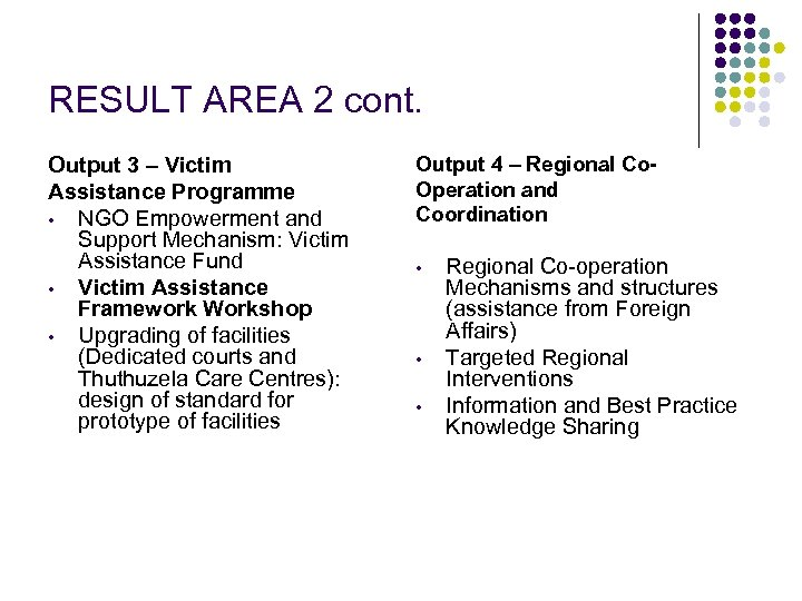 RESULT AREA 2 cont. Output 3 – Victim Assistance Programme • NGO Empowerment and