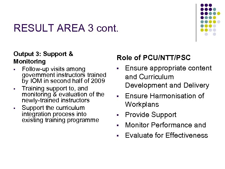 RESULT AREA 3 cont. Output 3: Support & Monitoring § Follow-up visits among government