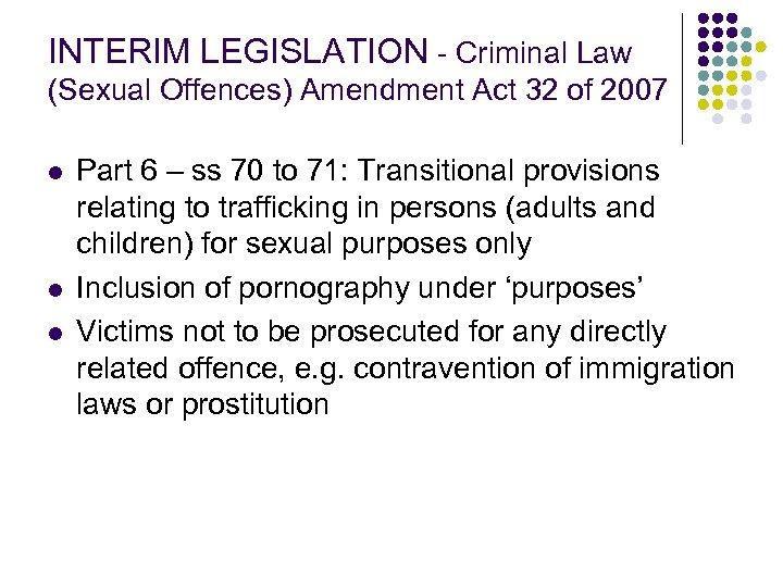 INTERIM LEGISLATION - Criminal Law (Sexual Offences) Amendment Act 32 of 2007 l l