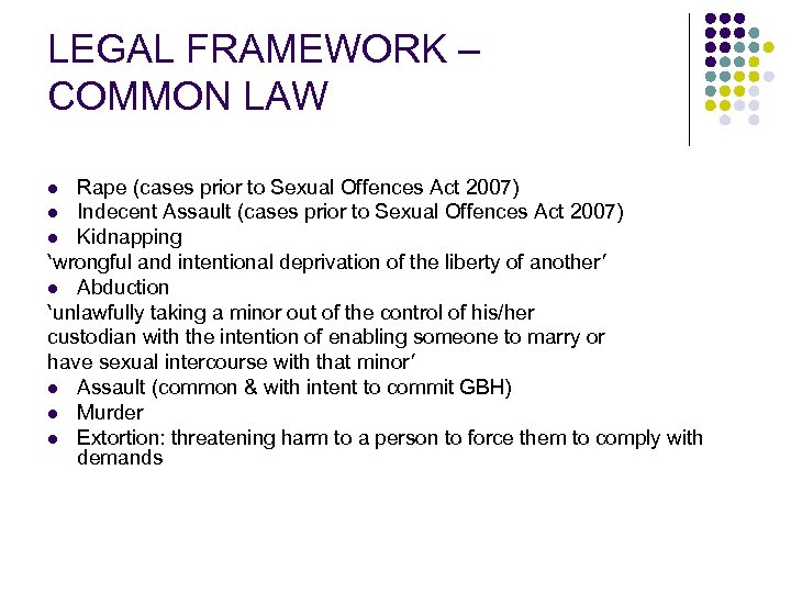 LEGAL FRAMEWORK – COMMON LAW Rape (cases prior to Sexual Offences Act 2007) l