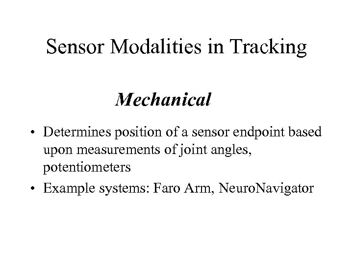 Sensor Modalities in Tracking Mechanical • Determines position of a sensor endpoint based upon