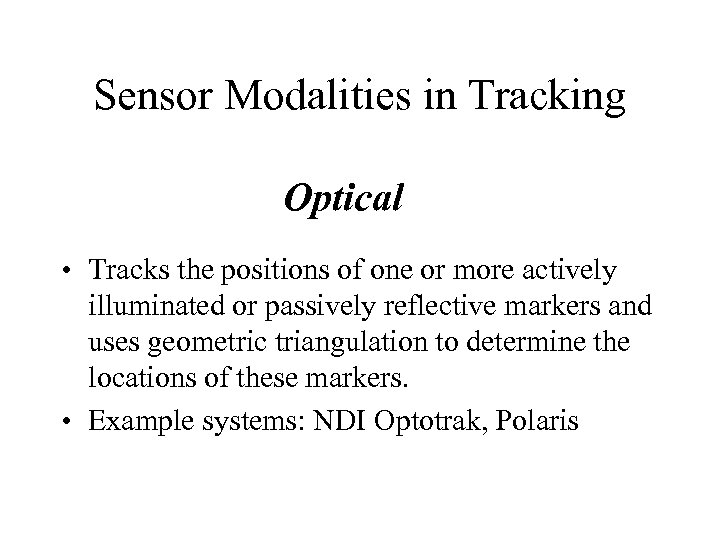 Sensor Modalities in Tracking Optical • Tracks the positions of one or more actively