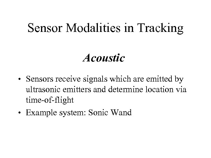 Sensor Modalities in Tracking Acoustic • Sensors receive signals which are emitted by ultrasonic