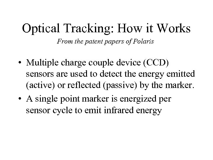 Optical Tracking: How it Works From the patent papers of Polaris • Multiple charge