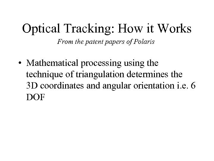 Optical Tracking: How it Works From the patent papers of Polaris • Mathematical processing