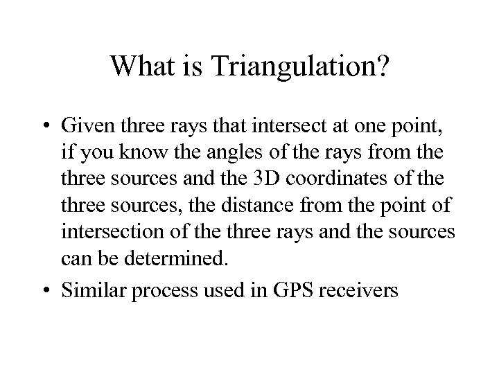 What is Triangulation? • Given three rays that intersect at one point, if you