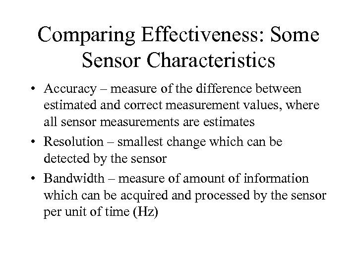 Comparing Effectiveness: Some Sensor Characteristics • Accuracy – measure of the difference between estimated