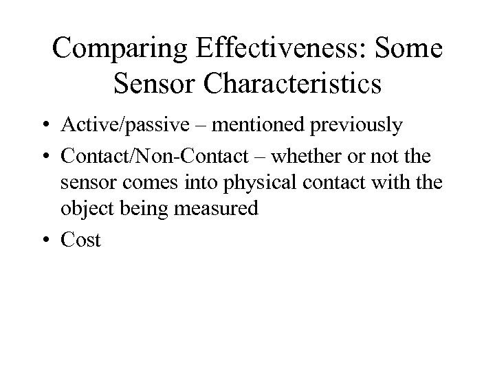 Comparing Effectiveness: Some Sensor Characteristics • Active/passive – mentioned previously • Contact/Non-Contact – whether