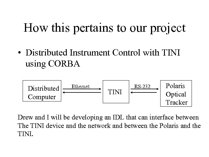 How this pertains to our project • Distributed Instrument Control with TINI using CORBA