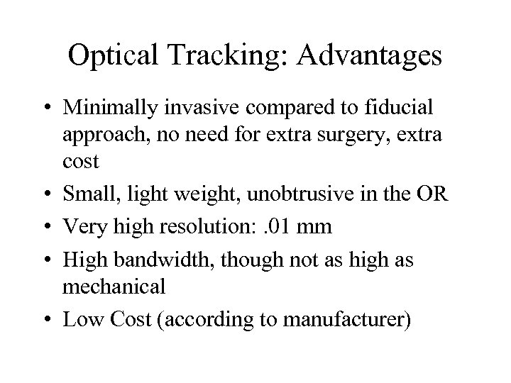Optical Tracking: Advantages • Minimally invasive compared to fiducial approach, no need for extra