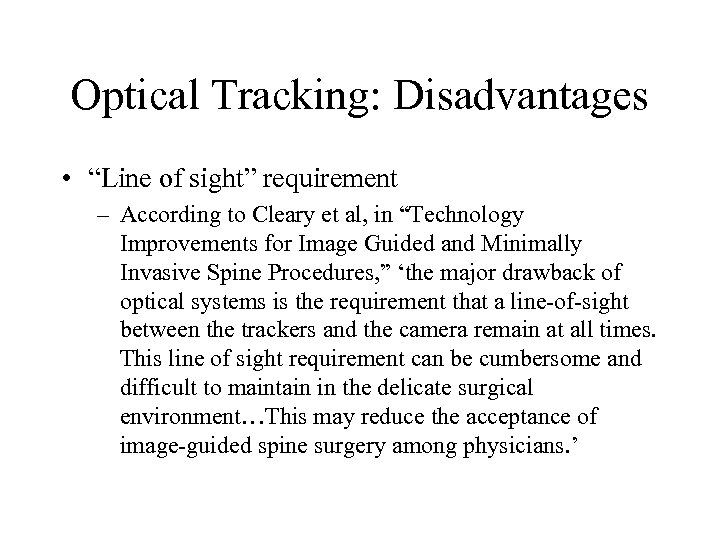"Optical Tracking: Disadvantages • ""Line of sight"" requirement – According to Cleary et al,"