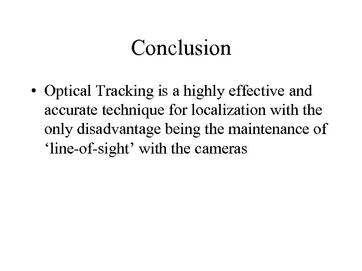 Conclusion • Optical Tracking is a highly effective and accurate technique for localization with