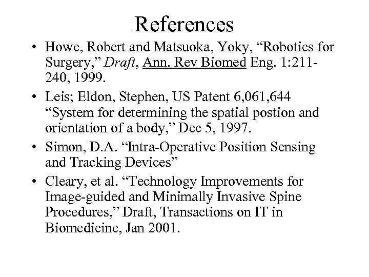 "References • Howe, Robert and Matsuoka, Yoky, ""Robotics for Surgery, "" Draft, Ann. Rev"