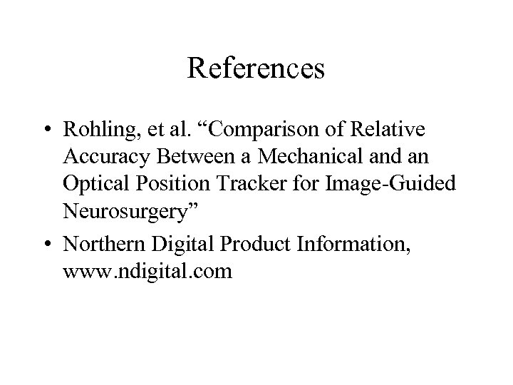 "References • Rohling, et al. ""Comparison of Relative Accuracy Between a Mechanical and an"