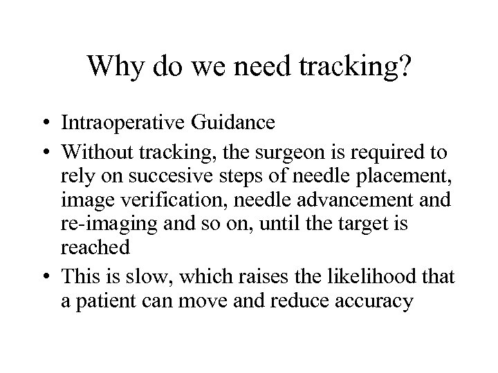 Why do we need tracking? • Intraoperative Guidance • Without tracking, the surgeon is