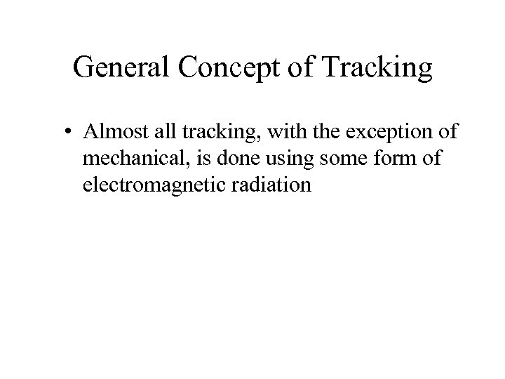 General Concept of Tracking • Almost all tracking, with the exception of mechanical, is