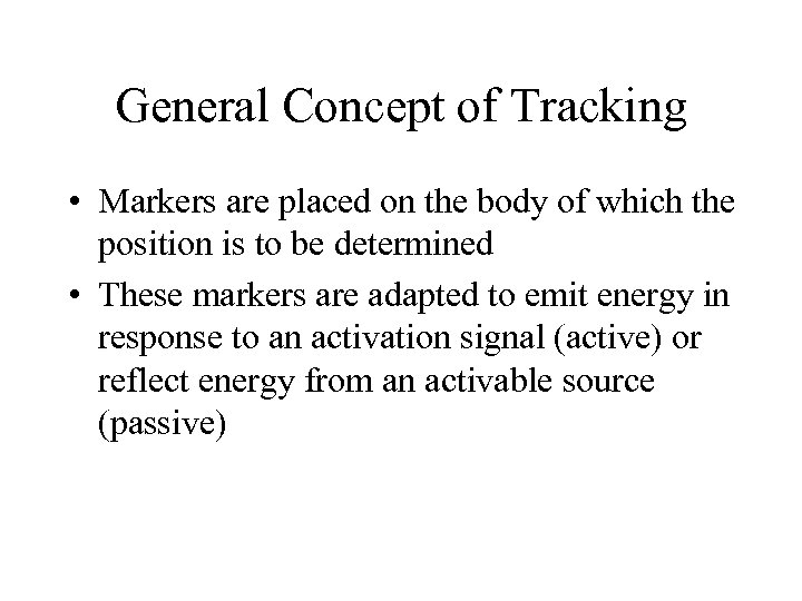 General Concept of Tracking • Markers are placed on the body of which the