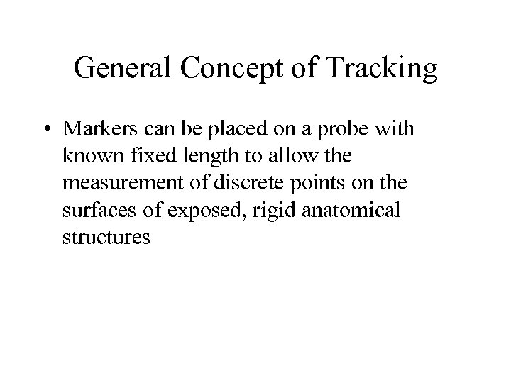 General Concept of Tracking • Markers can be placed on a probe with known