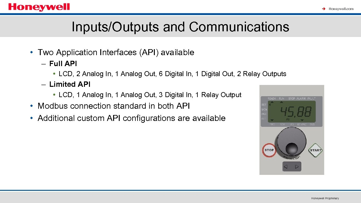 à Honeywell. com Inputs/Outputs and Communications • Two Application Interfaces (API) available – Full