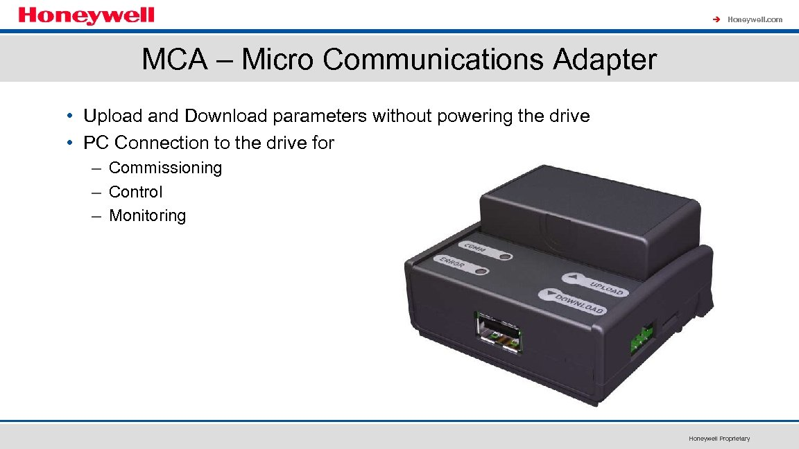 à Honeywell. com MCA – Micro Communications Adapter • Upload and Download parameters without