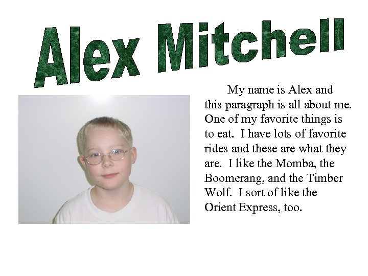 My name is Alex and this paragraph is all about me. One of my