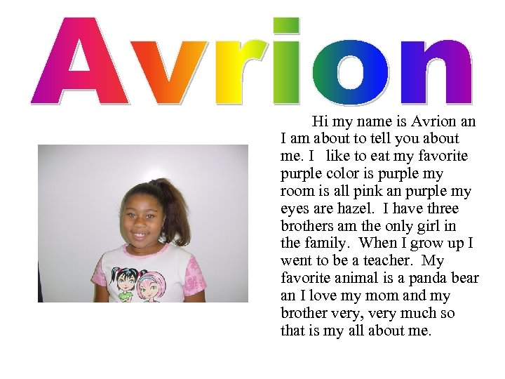 Hi my name is Avrion an I am about to tell you about me.