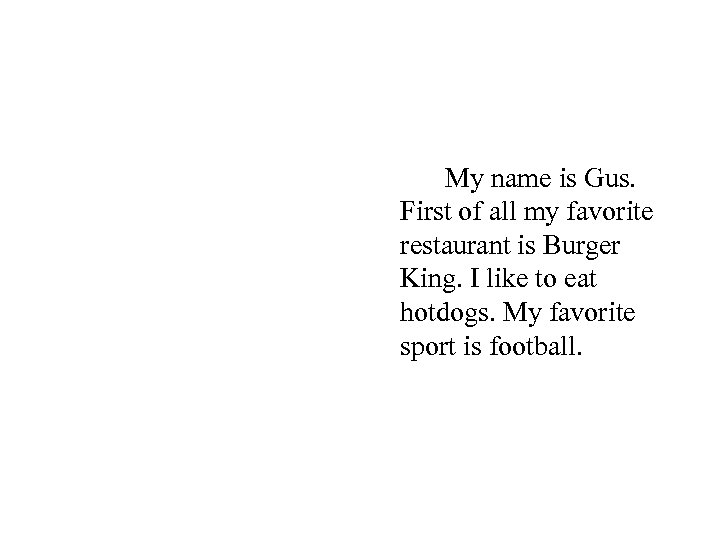 My name is Gus. First of all my favorite restaurant is Burger King. I